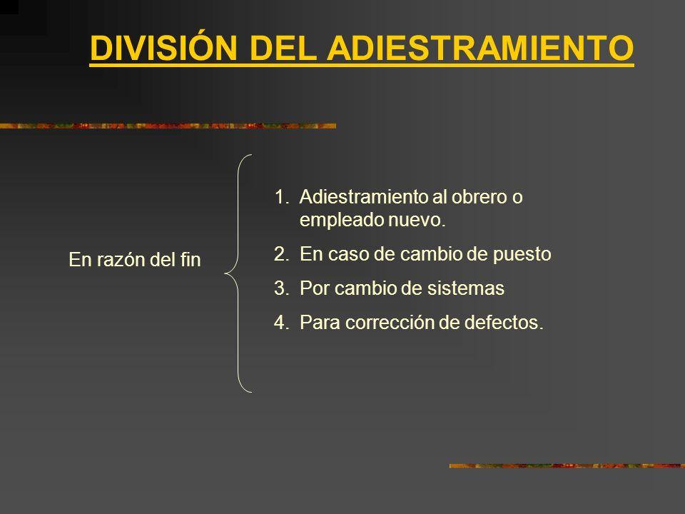 DIVISIÓN DEL ADIESTRAMIENTO En razón del fin 1.Adiestramiento al obrero o empleado nuevo.