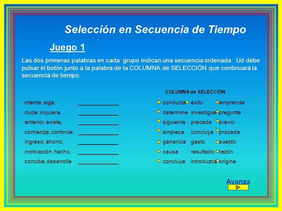 Selección en Secuencia de Tiempo Juego 1 Las dos primeras palabras en cada grupo indican una secuencia ordenada. Ud debe pulsar el botón junto a la pa