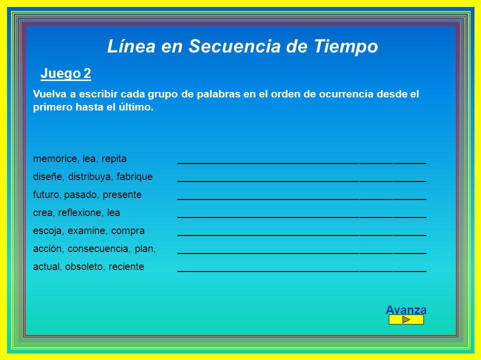 Línea en Secuencia de Tiempo Juego 2 Vuelva a escribir cada grupo de palabras en el orden de ocurrencia desde el primero hasta el último. memorice, le