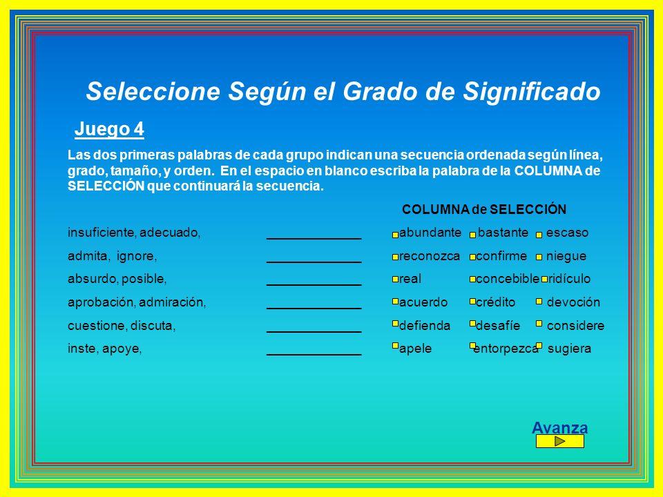 Seleccione Según el Grado de Significado Juego 4 Las dos primeras palabras de cada grupo indican una secuencia ordenada según línea, grado, tamaño, y