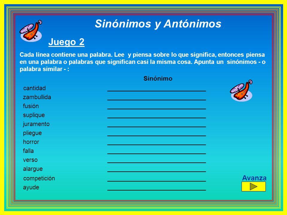 Sinónimos y Antónimos Juego 2 Cada línea contiene una palabra. Lee y piensa sobre lo que significa, entonces piensa en una palabra o palabras que sign