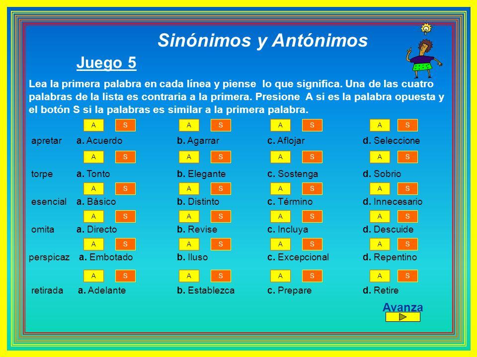Sinónimos y Antónimos Juego 5 Lea la primera palabra en cada línea y piense lo que significa. Una de las cuatro palabras de la lista es contraria a la