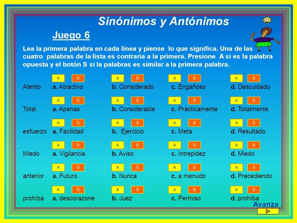 Sinónimos y Antónimos Juego 6 Lea la primera palabra en cada línea y piense lo que significa. Una de las cuatro palabras de la lista es contraria a la