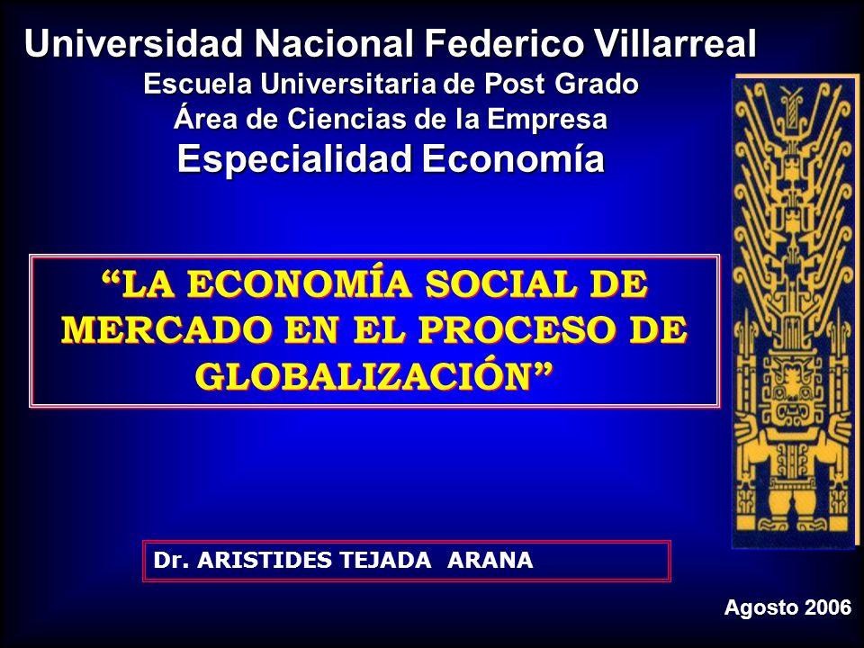 Dr. ARISTIDES TEJADA ARANA LA ECONOMÍA SOCIAL DE MERCADO EN EL PROCESO DE GLOBALIZACIÓN LA ECONOMÍA SOCIAL DE MERCADO EN EL PROCESO DE GLOBALIZACIÓN U