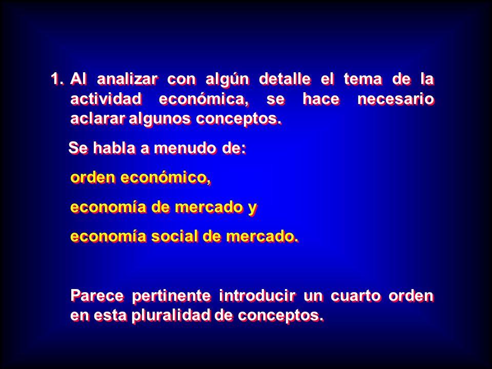 1.Al analizar con algún detalle el tema de la actividad económica, se hace necesario aclarar algunos conceptos. Se habla a menudo de: orden económico,