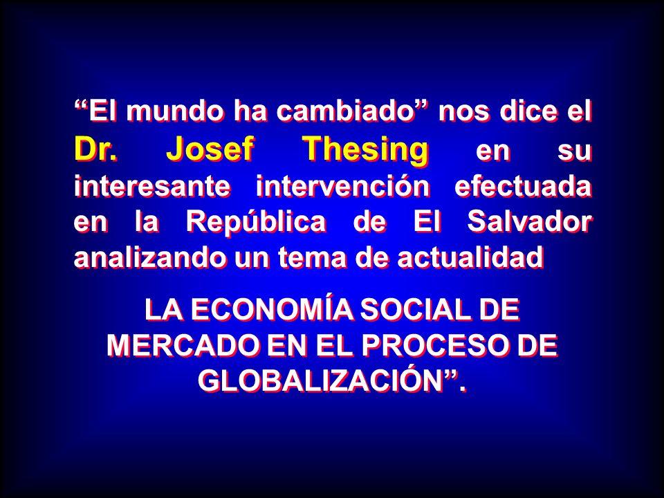El mundo ha cambiado nos dice el Dr. Josef Thesing en su interesante intervención efectuada en la República de El Salvador analizando un tema de actua