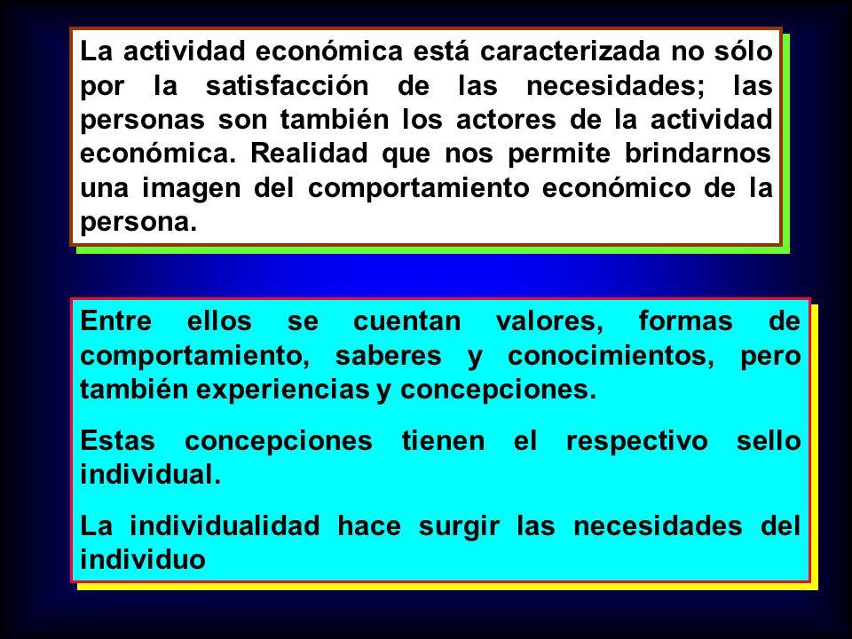 La actividad económica está caracterizada no sólo por la satisfacción de las necesidades; las personas son también los actores de la actividad económi