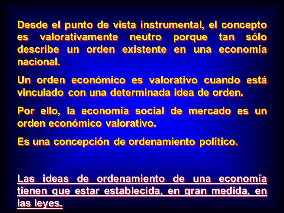 Desde el punto de vista instrumental, el concepto es valorativamente neutro porque tan sólo describe un orden existente en una economía nacional. Un o