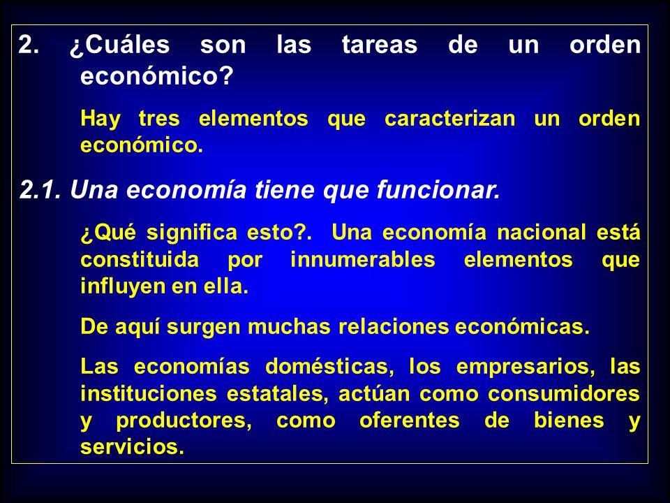 2. ¿Cuáles son las tareas de un orden económico? Hay tres elementos que caracterizan un orden económico. 2.1. Una economía tiene que funcionar. ¿Qué s
