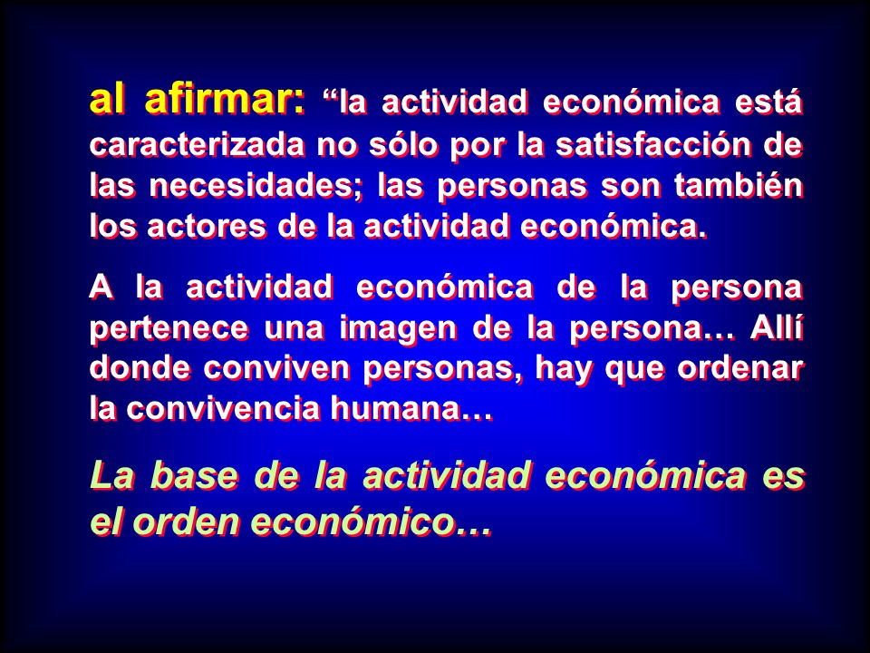al afirmar: la actividad económica está caracterizada no sólo por la satisfacción de las necesidades; las personas son también los actores de la activ