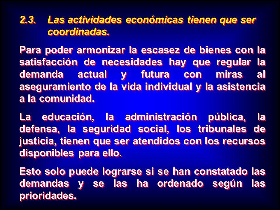 2.3. Las actividades económicas tienen que ser coordinadas. Para poder armonizar la escasez de bienes con la satisfacción de necesidades hay que regul
