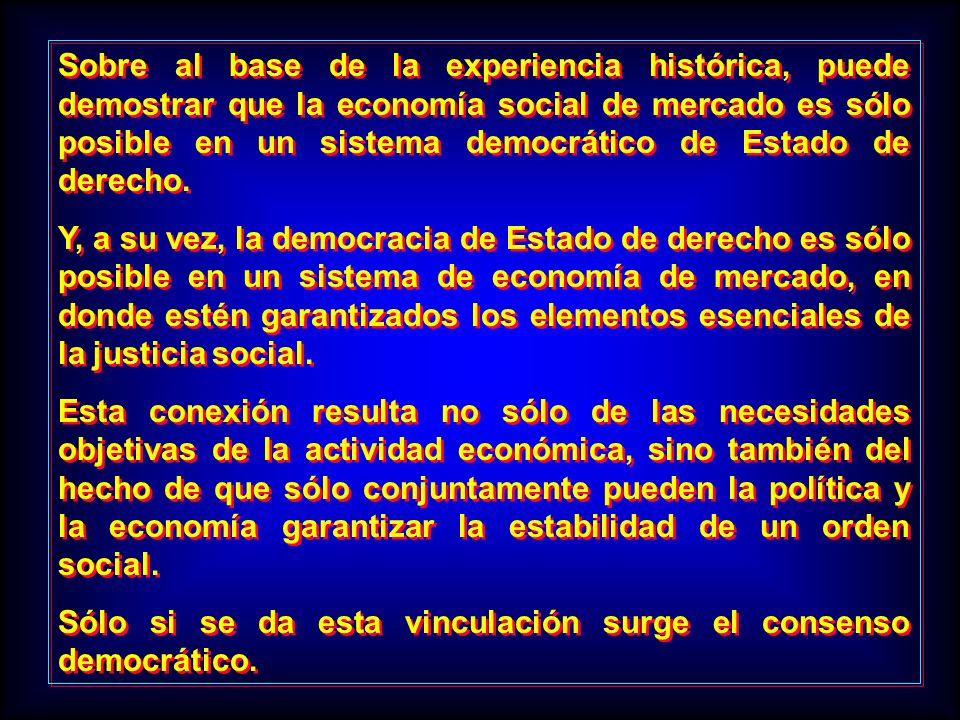 Sobre al base de la experiencia histórica, puede demostrar que la economía social de mercado es sólo posible en un sistema democrático de Estado de de