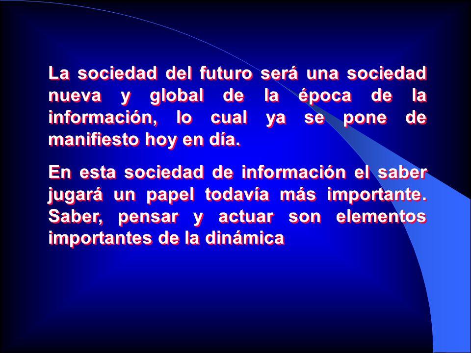 La sociedad del futuro será una sociedad nueva y global de la época de la información, lo cual ya se pone de manifiesto hoy en día. En esta sociedad d