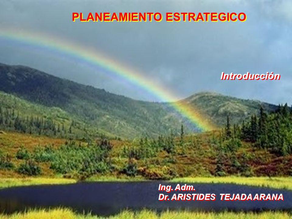 Dr. Arístides TEJADA ARANA 1 PLANEAMIENTO ESTRATEGICO Ing. Adm. Dr. ARISTIDES TEJADA ARANA Ing. Adm. Dr. ARISTIDES TEJADA ARANA Introducción