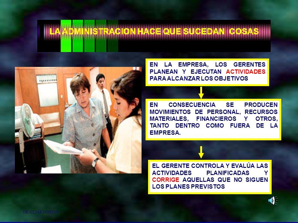 Dr. Arístides Tejada Arana10 DR. CESAR MORENO LA ADMINISTRACION HACE QUE SUCEDAN COSAS SE REFIERE A QUE LA ADMON VISA EL LOGRO DE OBJETIVOS EN LA EMPR