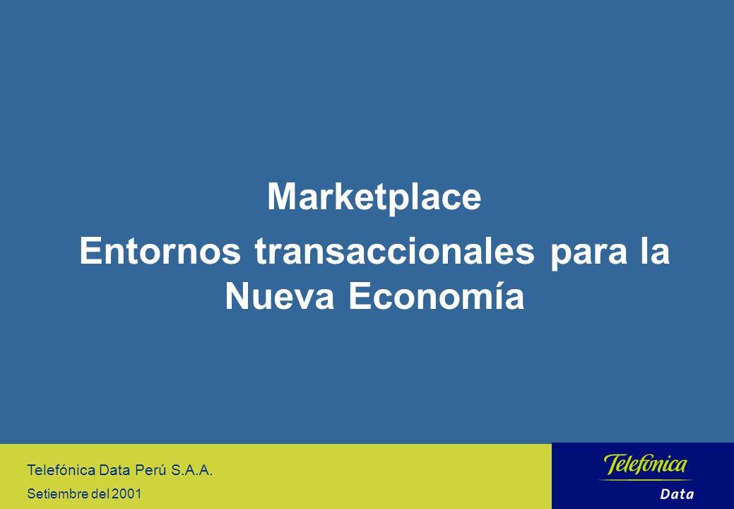 Marketplace Entornos transaccionales para la Nueva Economía Telefónica Data Perú S.A.A. Setiembre del 2001