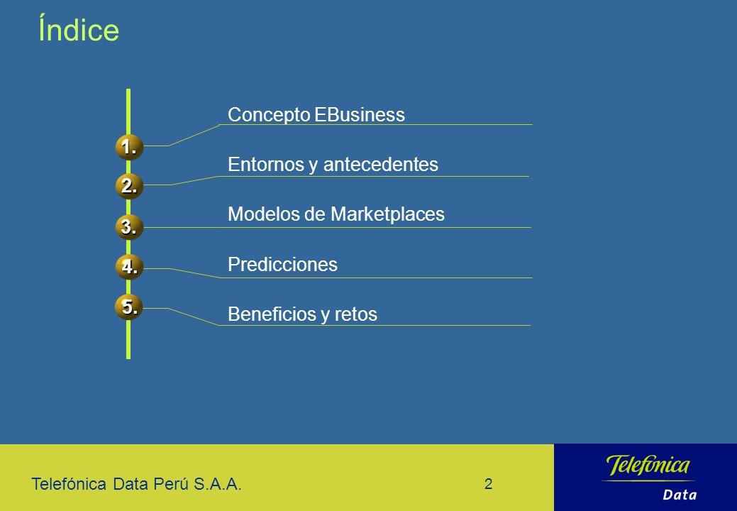 Telefónica Data Perú S.A.A. 2 Concepto EBusiness Entornos y antecedentes Modelos de Marketplaces Predicciones Beneficios y retos Índice 1. 2. 3. 4. 5.