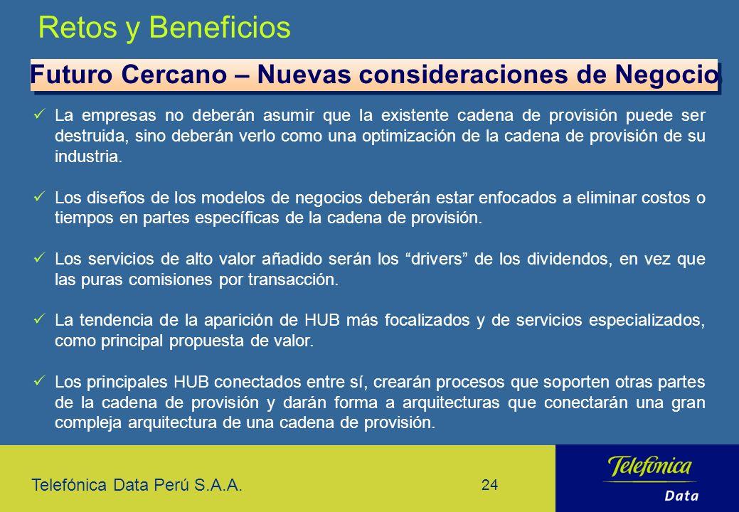 Telefónica Data Perú S.A.A. 24 Retos y Beneficios Futuro Cercano – Nuevas consideraciones de Negocio La empresas no deberán asumir que la existente ca