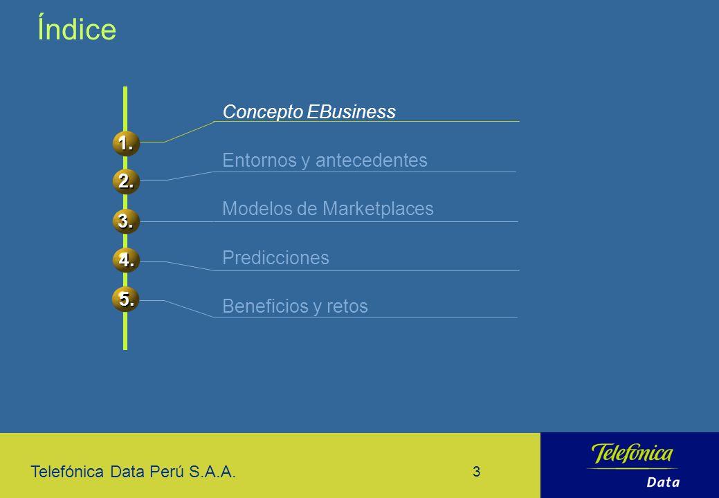 Telefónica Data Perú S.A.A. 3 Concepto EBusiness Entornos y antecedentes Modelos de Marketplaces Predicciones Beneficios y retos Índice 1. 2. 3. 4. 5.