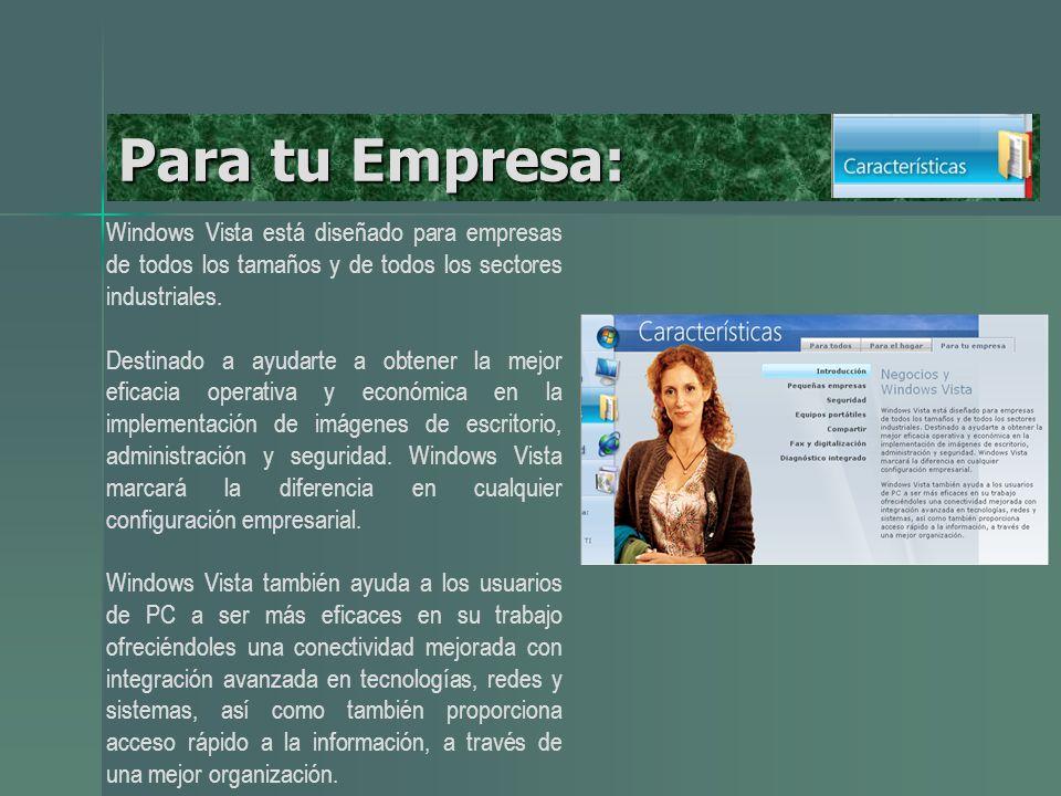 Para tu Empresa: Windows Vista está diseñado para empresas de todos los tamaños y de todos los sectores industriales.