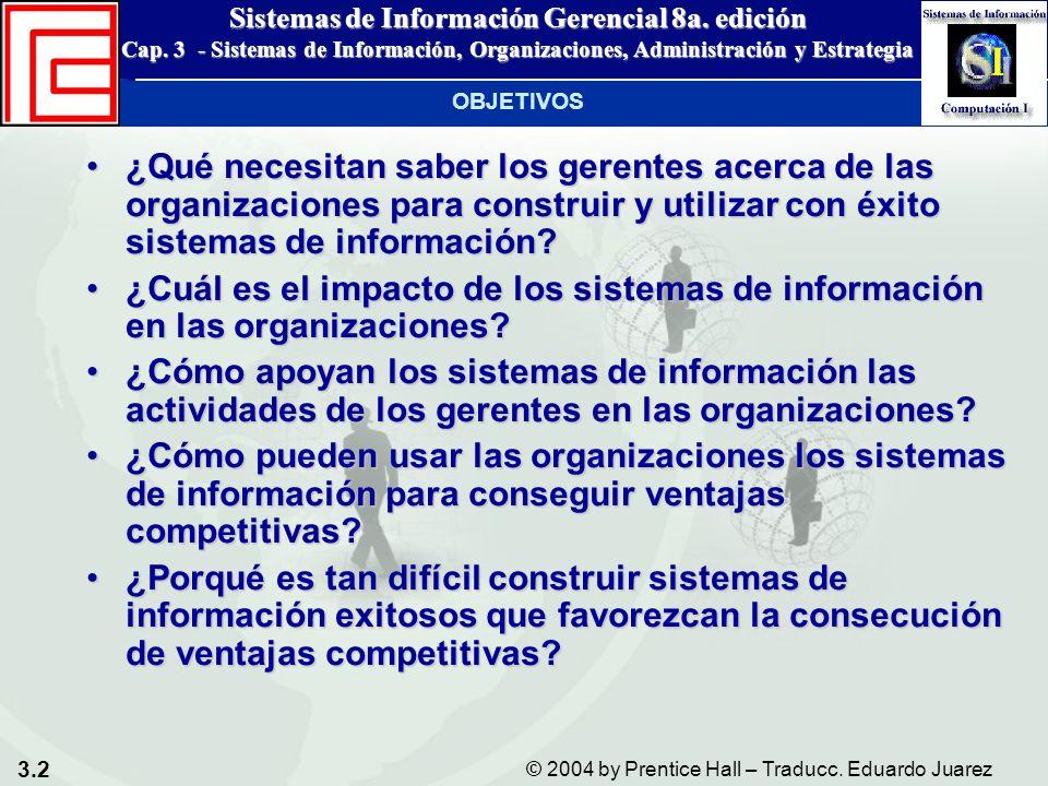 3.2 © 2004 by Prentice Hall – Traducc. Eduardo Juarez Sistemas de Información Gerencial 8a. edición Cap. 3 - Sistemas de Información, Organizaciones,