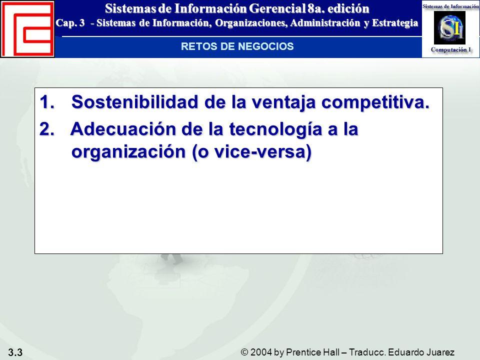 3.3 © 2004 by Prentice Hall – Traducc. Eduardo Juarez Sistemas de Información Gerencial 8a. edición Cap. 3 - Sistemas de Información, Organizaciones,