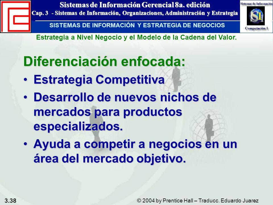3.38 © 2004 by Prentice Hall – Traducc. Eduardo Juarez Sistemas de Información Gerencial 8a. edición Cap. 3 - Sistemas de Información, Organizaciones,
