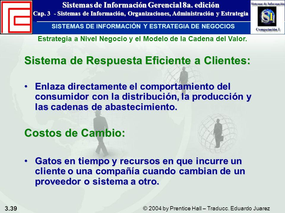 3.39 © 2004 by Prentice Hall – Traducc. Eduardo Juarez Sistemas de Información Gerencial 8a. edición Cap. 3 - Sistemas de Información, Organizaciones,