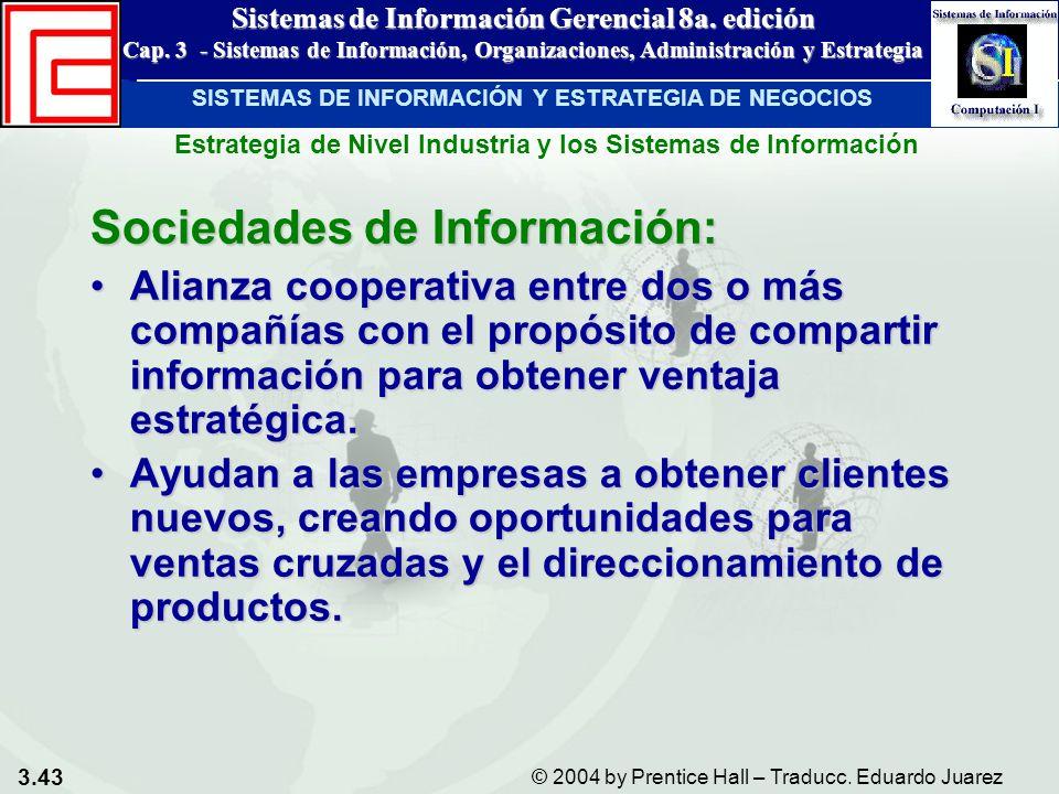 3.43 © 2004 by Prentice Hall – Traducc. Eduardo Juarez Sistemas de Información Gerencial 8a. edición Cap. 3 - Sistemas de Información, Organizaciones,