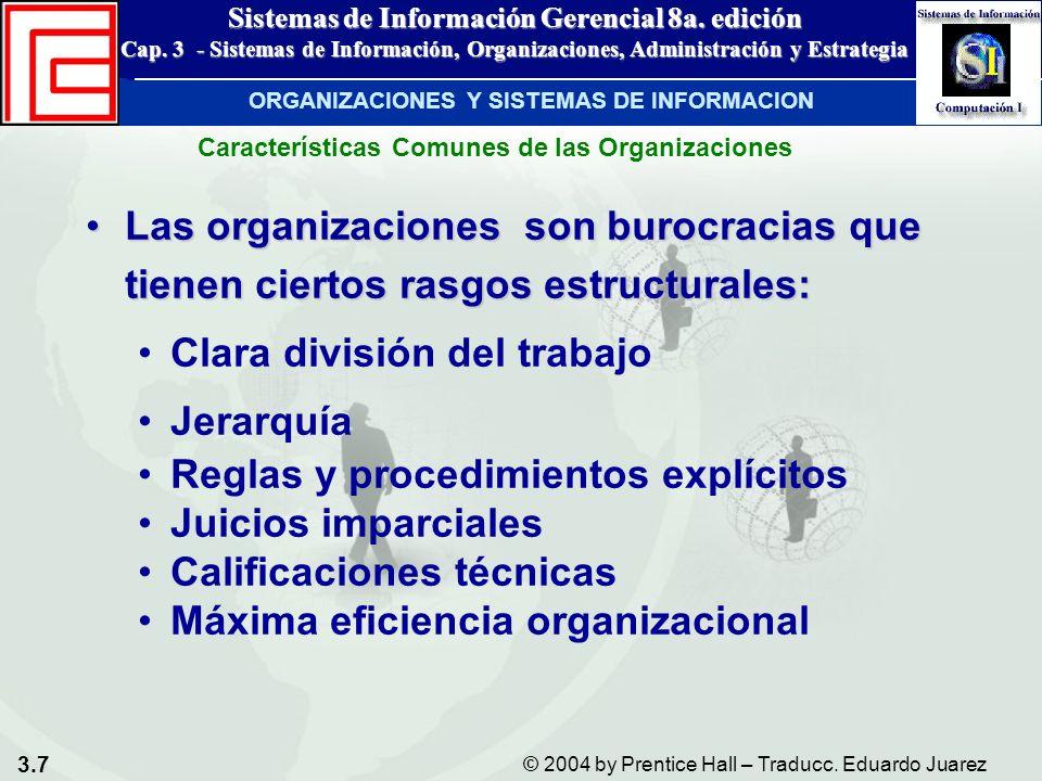 3.7 © 2004 by Prentice Hall – Traducc. Eduardo Juarez Sistemas de Información Gerencial 8a. edición Cap. 3 - Sistemas de Información, Organizaciones,