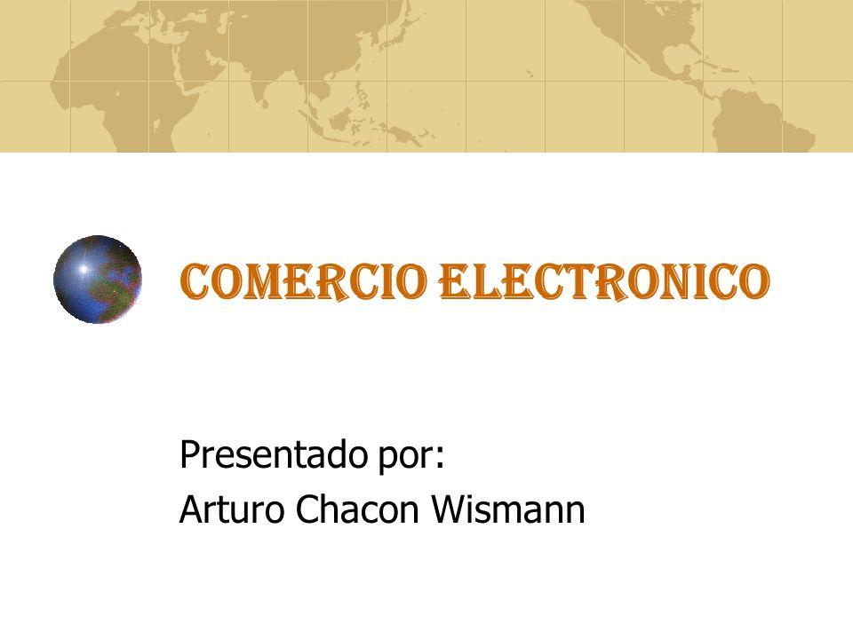 COMERCIO ELECTRONICO Presentado por: Arturo Chacon Wismann