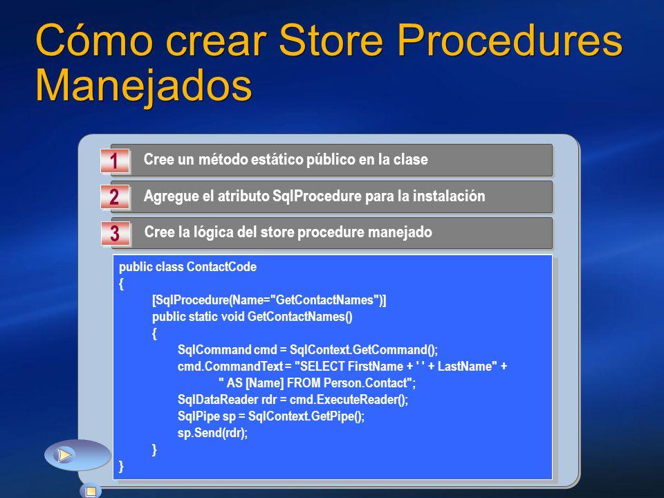 Cómo crear Store Procedures Manejados Cree un método estático público en la clase 1 1 Agregue el atributo SqlProcedure para la instalación 2 2 Cree la
