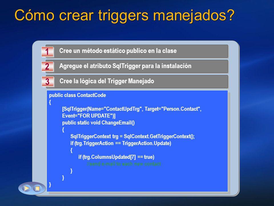 Cómo crear triggers manejados? Cree un método estático publico en la clase 1 1 Agregue el atributo SqlTrigger para la instalación 2 2 Cree la lógica d