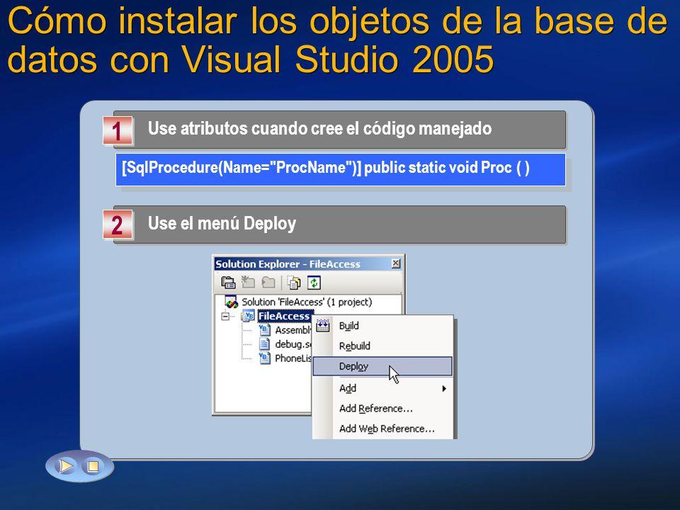 Cómo instalar los objetos de la base de datos con Visual Studio 2005 Use atributos cuando cree el código manejado 1 1 Use el menú Deploy 2 2 [SqlProce