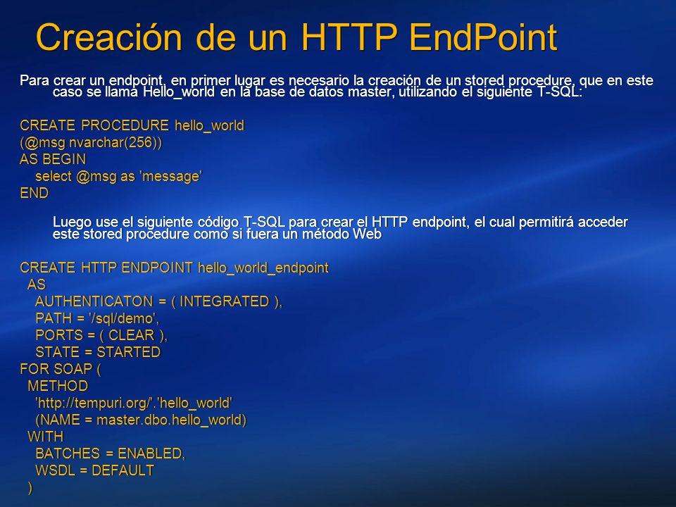Creación de un HTTP EndPoint Para crear un endpoint, en primer lugar es necesario la creación de un stored procedure, que en este caso se llama Hello_