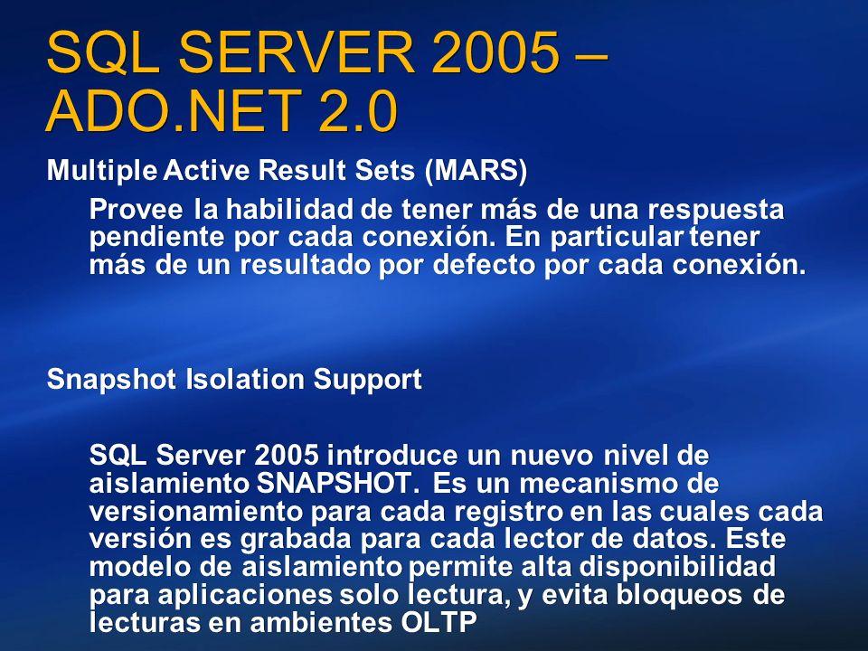 SQL SERVER 2005 – ADO.NET 2.0 Multiple Active Result Sets (MARS) Provee la habilidad de tener más de una respuesta pendiente por cada conexión. En par