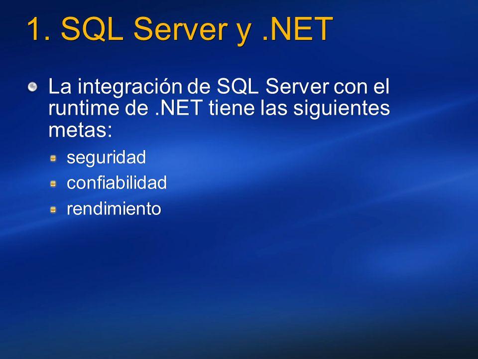 1. SQL Server y.NET La integración de SQL Server con el runtime de.NET tiene las siguientes metas: seguridad confiabilidad rendimiento La integración