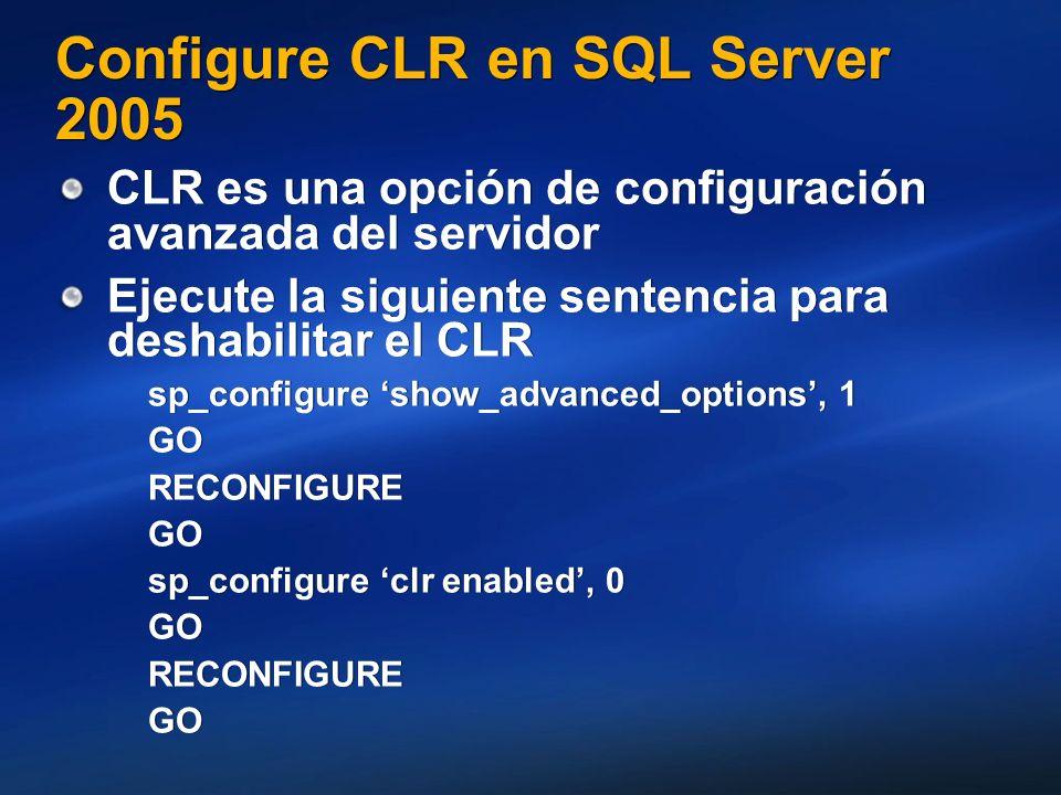 Configure CLR en SQL Server 2005 CLR es una opción de configuración avanzada del servidor Ejecute la siguiente sentencia para deshabilitar el CLR sp_c