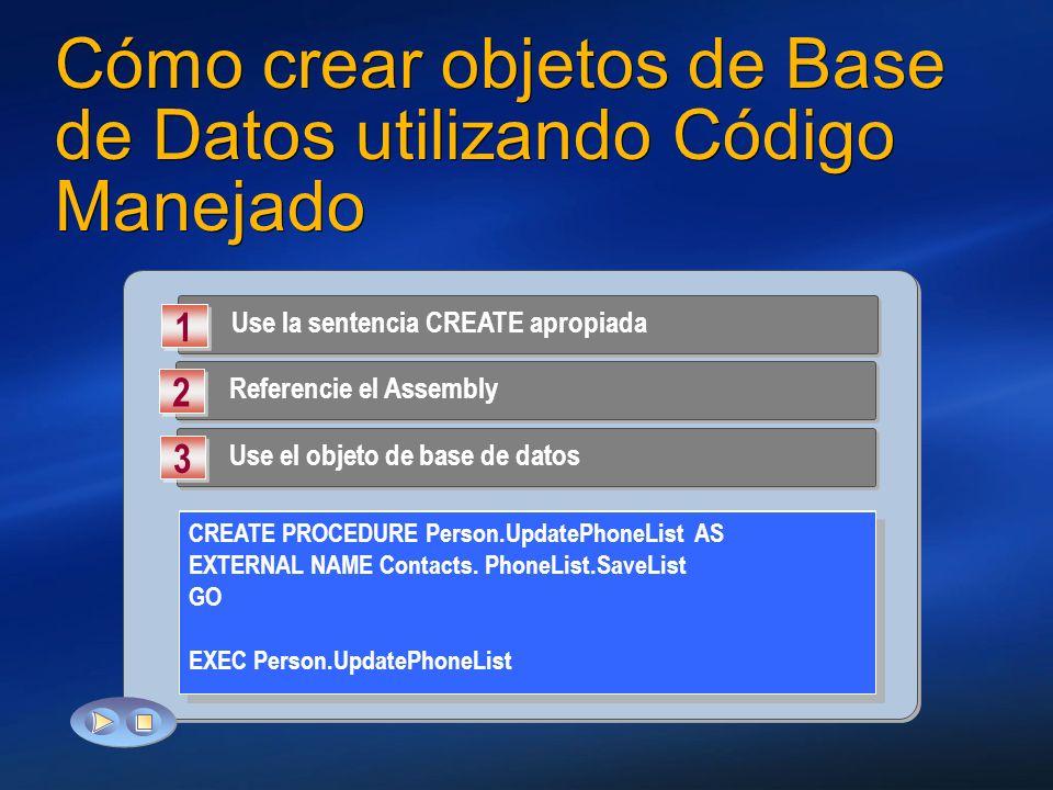 Cómo crear objetos de Base de Datos utilizando Código Manejado Use la sentencia CREATE apropiada 1 1 Referencie el Assembly 2 2 Use el objeto de base