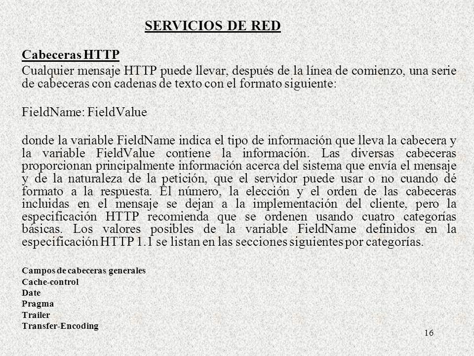 16 Cabeceras HTTP Cualquier mensaje HTTP puede llevar, después de la línea de comienzo, una serie de cabeceras con cadenas de texto con el formato sig
