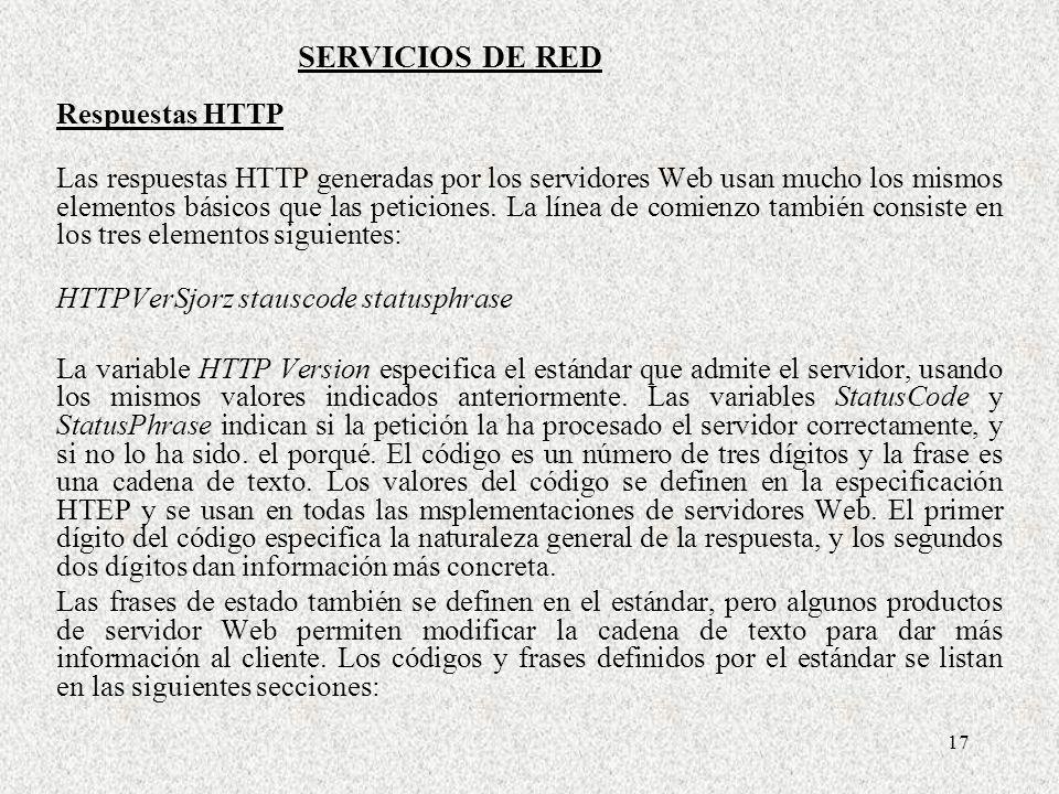 17 Respuestas HTTP Las respuestas HTTP generadas por los servidores Web usan mucho los mismos elementos básicos que las peticiones. La línea de comien