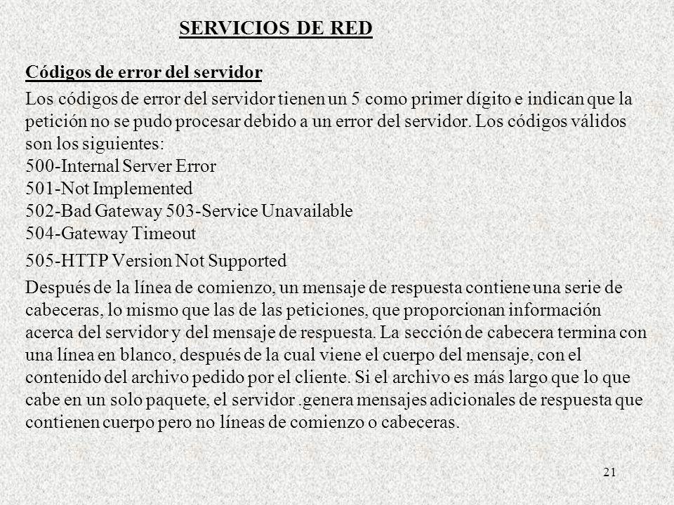 21 Códigos de error del servidor Los códigos de error del servidor tienen un 5 como primer dígito e indican que la petición no se pudo procesar debido