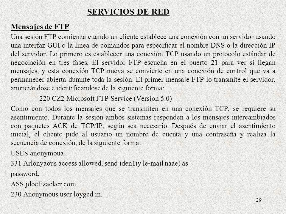 29 Mensajes de FTP Una sesión FTP comienza cuando un cliente establece una conexión con un servidor usando una interfaz GUI o la línea de comandos par