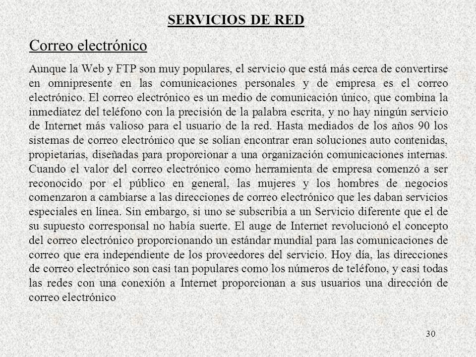 30 Correo electrónico Aunque la Web y FTP son muy populares, el servicio que está más cerca de convertirse en omnipresente en las comunicaciones perso