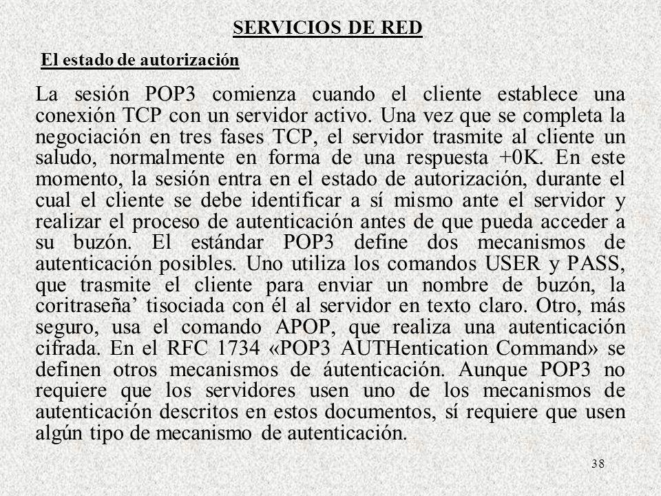 38 La sesión POP3 comienza cuando el cliente establece una conexión TCP con un servidor activo. Una vez que se completa la negociación en tres fases T