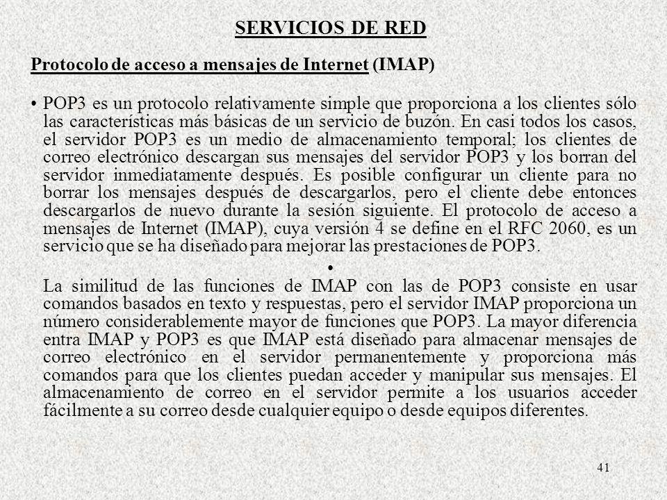 41 POP3 es un protocolo relativamente simple que proporciona a los clientes sólo las características más básicas de un servicio de buzón. En casi todo
