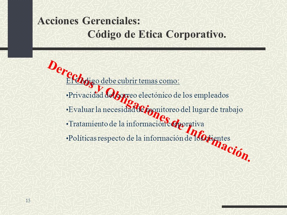Acciones Gerenciales: Código de Etica Corporativo. Códigos de Etica Algunas corporaciones han desarrollado Códigos de Etica corporativa de gran alcanc