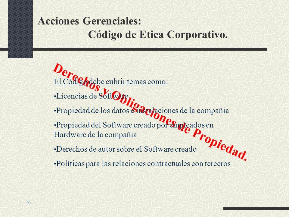 Acciones Gerenciales: Código de Etica Corporativo. Derechos y Obligaciones de Información. El Código debe cubrir temas como: Privacidad del correo ele
