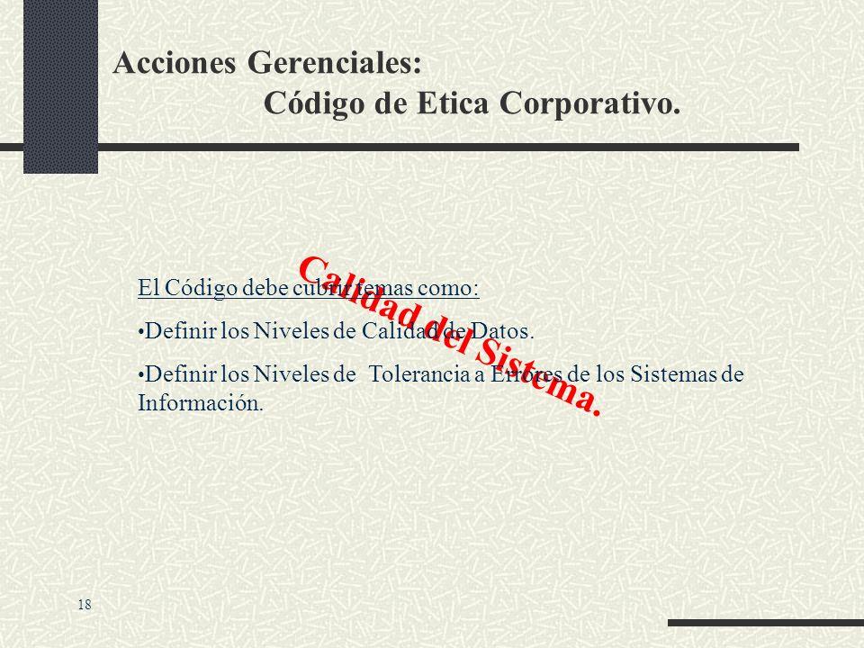 Acciones Gerenciales: Código de Etica Corporativo. Responsabilidad Formal y Control. El Código debe cubrir temas como: Definir la persona responsable