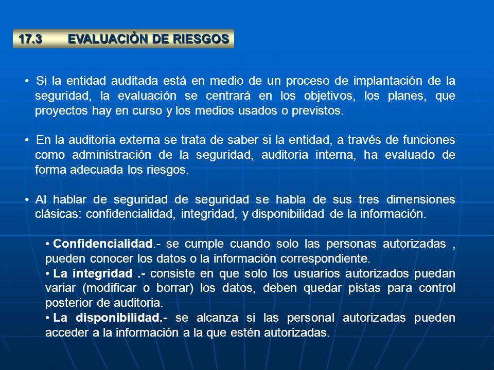 17.3EVALUACIÓN DE RIESGOS Si la entidad auditada está en medio de un proceso de implantación de la seguridad, la evaluación se centrará en los objetiv